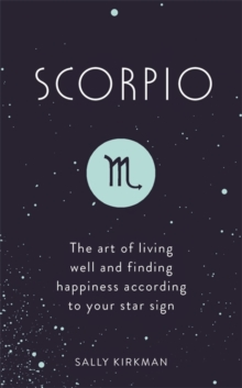 Scorpio : The Art of Living Well and Finding Happiness According to Your Star Sign, Hardback Book