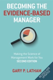 Becoming the Evidence-Based Manager : How to Put the Science of Management to Work for You, Paperback / softback Book