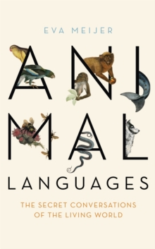 Animal Languages : The secret conversations of the living world, Hardback Book