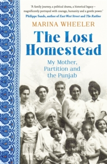 The Lost Homestead : My Mother, Partition and the Punjab, Hardback Book