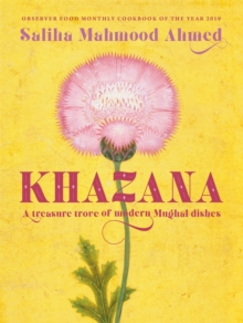 Khazana : A new Indo-Persian cookbook with recipes inspired by the Mughals, Hardback Book