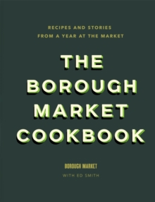 The Borough Market Cookbook : Recipes and stories from a year at the market, Hardback Book
