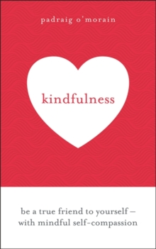 Kindfulness : Be a true friend to yourself - with mindful self-compassion, Paperback / softback Book