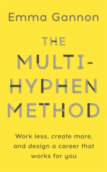 The Multi-Hyphen Method : Work less, create more, and design a career that works for you., Hardback Book
