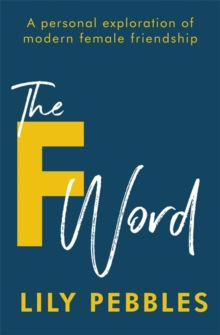 The F Word : A personal exploration of modern female friendship, Paperback / softback Book
