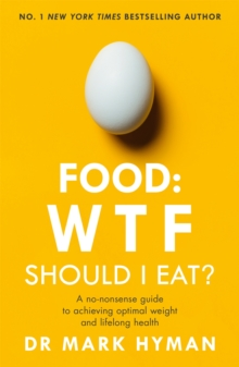 Food: WTF Should I Eat? : The no-nonsense guide to achieving optimal weight and lifelong health, Paperback / softback Book