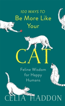 100 Ways to Be More Like Your Cat : Feline Wisdom for Happy Humans, Hardback Book