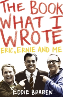 The Book What I Wrote : Eric, Ernie and Me, EPUB eBook