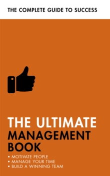 The Ultimate Management Book : Motivate People, Manage Your Time, Build a Winning Team, Paperback / softback Book