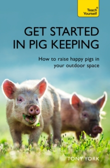 Get Started In Pig Keeping : How to raise happy pigs in your outdoor space, EPUB eBook