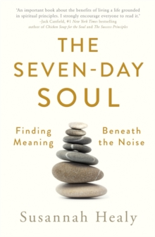 The Seven-Day Soul : Finding Meaning Beneath the Noise, Paperback / softback Book