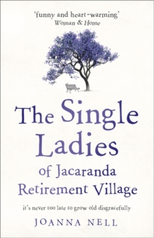 The Single Ladies of Jacaranda Retirement Village : an uplifting tale of love and friendship, Paperback / softback Book