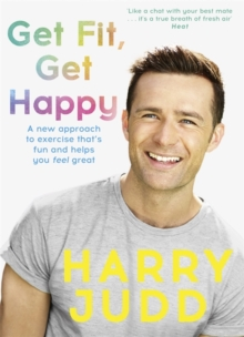 Get Fit, Get Happy : A new approach to exercise that's fun and helps you feel great, Paperback / softback Book
