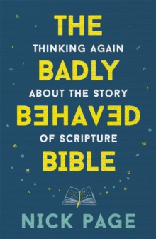 The Badly Behaved Bible : Thinking again about the story of Scripture, Hardback Book