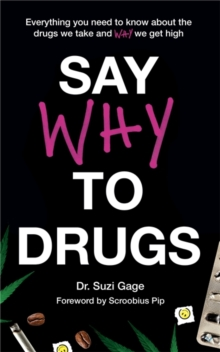 Say Why to Drugs : Everything You Need to Know About the Drugs We Take and Why We Get High, Hardback Book
