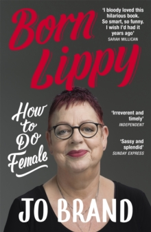 Born Lippy : How to Do Female, Paperback / softback Book