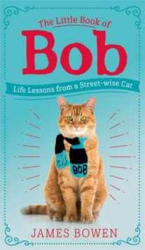 The Little Book of Bob : Everyday wisdom from Street Cat Bob, Hardback Book