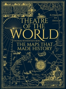 Theatre of the World : The Maps That Made History, Hardback Book
