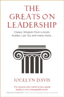 The Greats on Leadership : Classic Wisdom from Lincoln, Austen, Lao Tzu and many more..., Paperback / softback Book