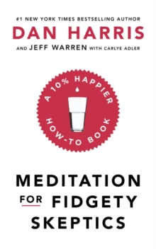 Meditation For Fidgety Skeptics : A 10% Happier How-To Book, Paperback / softback Book