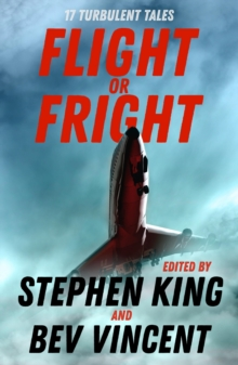Flight or Fright : 17 Turbulent Tales Edited by Stephen King and Bev Vincent, EPUB eBook