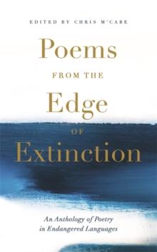Poems from the Edge of Extinction : The Beautiful New Treasury of Poetry in Endangered Languages, in Association with the National Poetry Library, Hardback Book