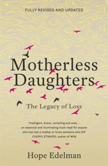 Motherless Daughters : The Legacy of Loss, Paperback / softback Book