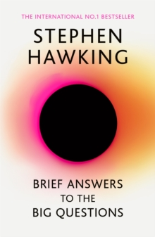 Brief Answers to the Big Questions : the final book from Stephen Hawking, Paperback / softback Book