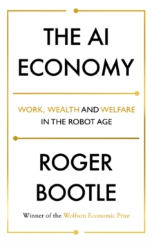 The AI Economy : Work, Wealth and Welfare in the Robot Age, Hardback Book