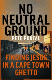 No Neutral Ground : Finding Jesus in a Cape Town Ghetto, Paperback / softback Book