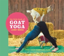 The Little Book of Goat Yoga : The Perfect Stocking Filler, Hardback Book