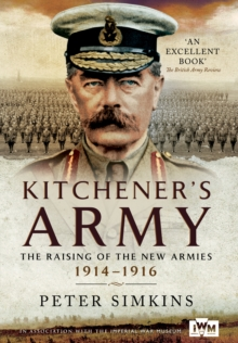 Kitchener's Army : The Raising of the New Armies 1914 - 1916, Paperback / softback Book