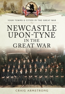 Newcastle-Upon-Tyne in the Great War, Paperback / softback Book