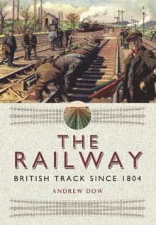 The Railway - British Track Since 1804, Hardback Book