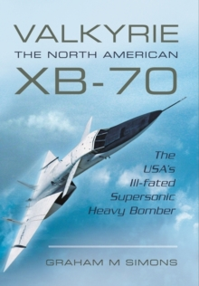 Valkyrie: The North American XB-70 : The USA's Ill-Fated Supersonic Heavy Bomber, Paperback / softback Book