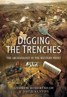 Digging the Trenches : The Archaeology of the Western Front, Paperback Book