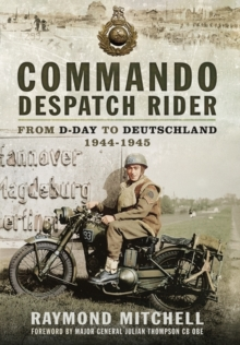 Commando Despatch Rider : From D-Day to Deutschland 1944-5, Paperback / softback Book