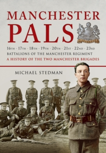 Manchester Pals, The: a History of the Two Manchester Brigades, Paperback / softback Book