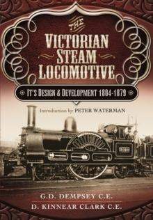 The Victorian Steam Locomotive : Its Design and Development 1804-1879, Hardback Book