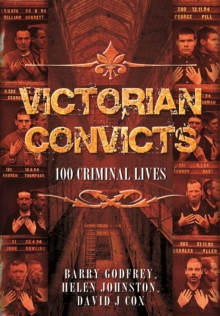Victorian Convicts : 100 Criminal Lives, Hardback Book