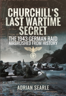 Churchill's Last Wartime Secret : The 1943 German Raid Airbrushed from History, Hardback Book