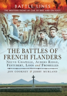 The Battles of French Flanders : Neuve Chapelle, Aubers Ridge, Festubert, Loos and Fromelles, Paperback Book