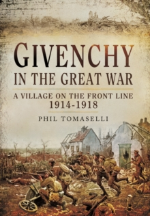 Givenchy in the Great War : A Village on the Front Line 1914 - 1918, Hardback Book
