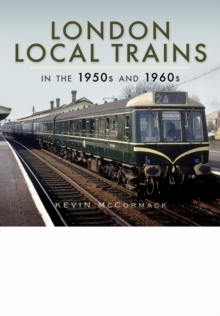 London Local Trains in the 1950s and 1960s, Hardback Book