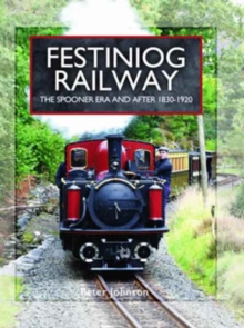 Festiniog Railway : The Spooner Era and After 1830 - 1920, Hardback Book
