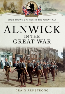 Alnwick in the Great War, Paperback / softback Book