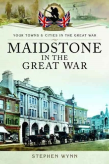 Maidstone in the Great War, Paperback / softback Book