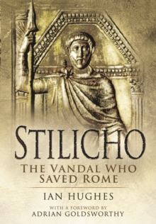 Stilicho: The Vandal Who Saved Rome, Paperback / softback Book