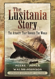 The Lusitania Story : The Atrocity That Shocked the World, Paperback Book