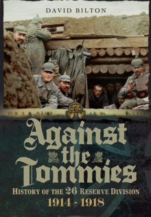 Against the Tommies: History of the 26 Reserve Division 1914 - 1918, Hardback Book